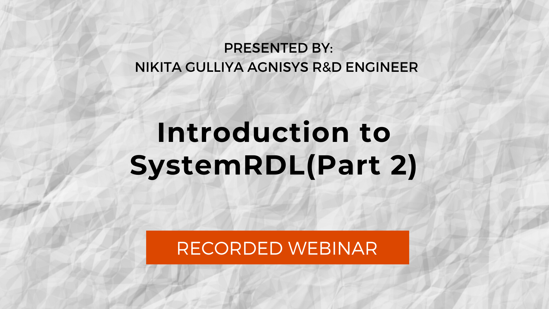 Recorded Webinar-Introduction to SystemRDL Part-2